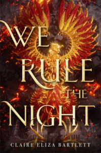Cover of We Rule the Night by Claire Eliza Bartlett. An intricate red and gold phoenix seems to rise from the rubble of a ruined city.