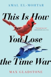 Cover of This Is How You Lose the Time War by Amal El-Mohtar and Max Gladstone. A red bird and a blue bird are mirrored.